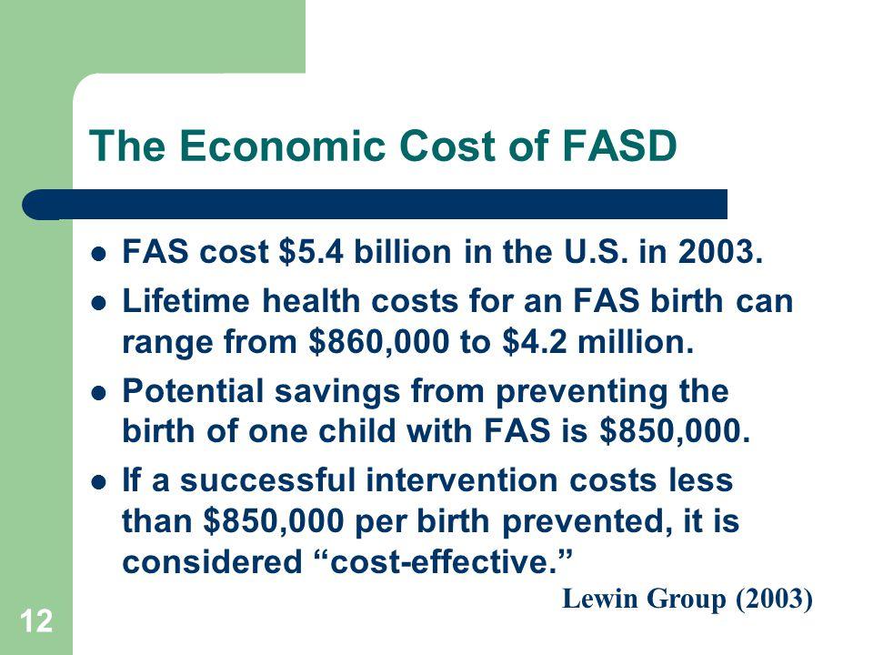 12 The Economic Cost of FASD FAS cost $5.4 billion in the U.S.