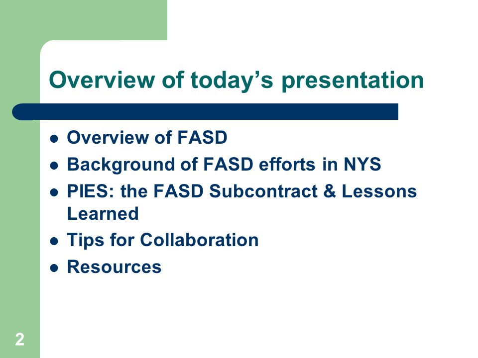2 Overview of today's presentation Overview of FASD Background of FASD efforts in NYS PIES: the FASD Subcontract & Lessons Learned Tips for Collaboration Resources