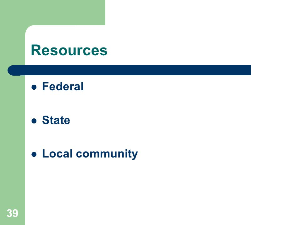 39 Resources Federal State Local community