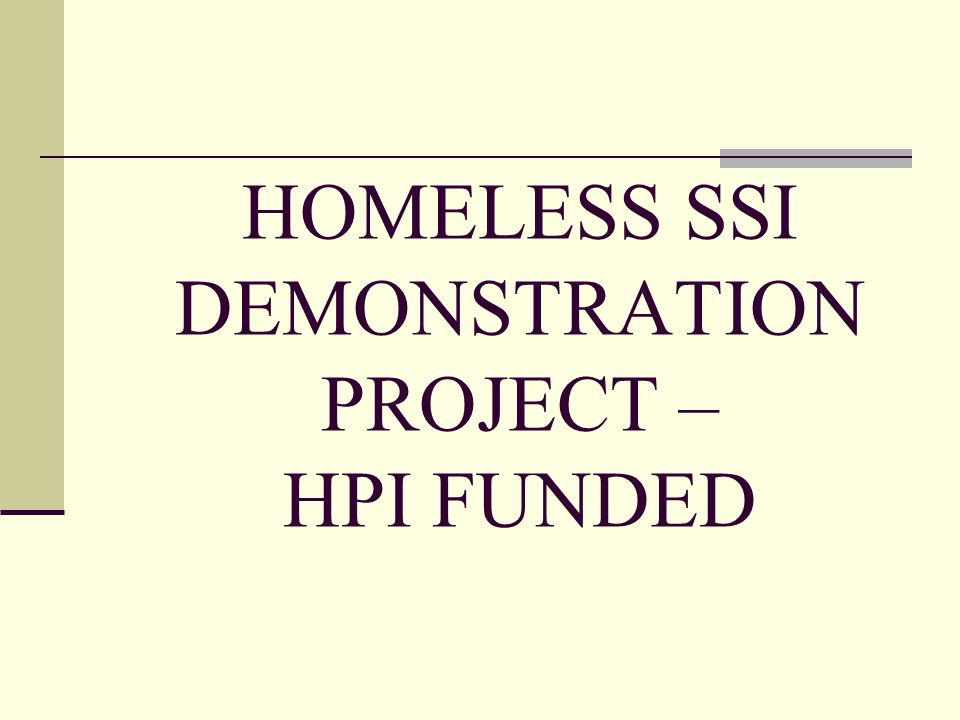HOMELESS SSI DEMONSTRATION PROJECT – HPI FUNDED