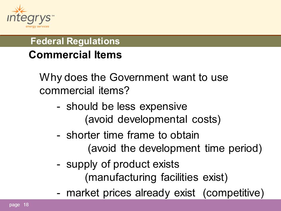 page18 Federal Regulations Commercial Items Why does the Government want to use commercial items.
