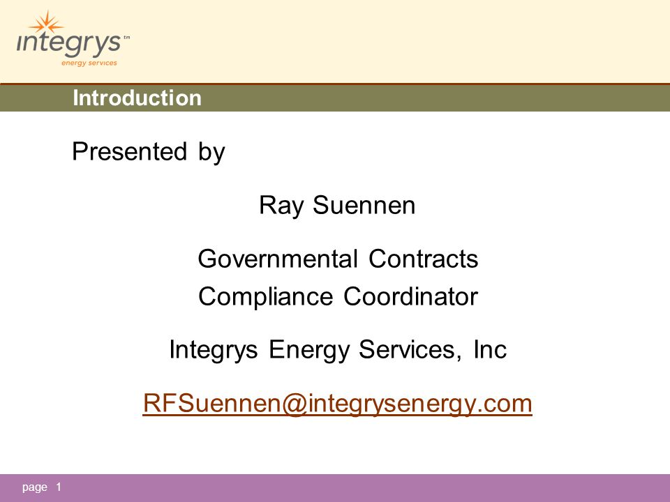 page1 Introduction Presented by Ray Suennen Governmental Contracts Compliance Coordinator Integrys Energy Services, Inc RFSuennen@integrysenergy.com