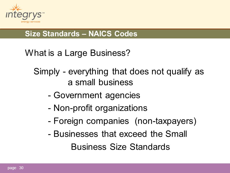 page30 Size Standards – NAICS Codes What is a Large Business.