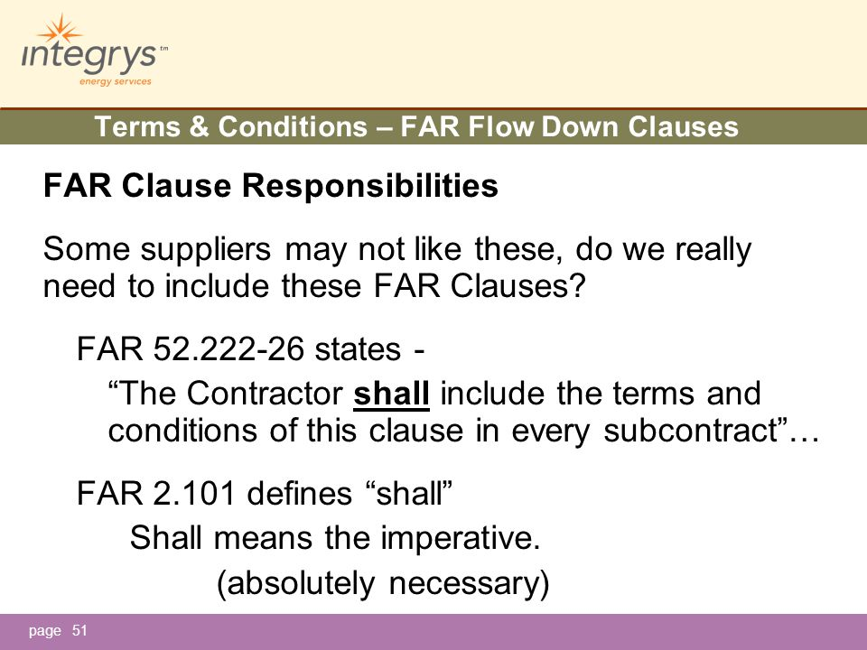 page51 Terms & Conditions – FAR Flow Down Clauses FAR Clause Responsibilities Some suppliers may not like these, do we really need to include these FAR Clauses.
