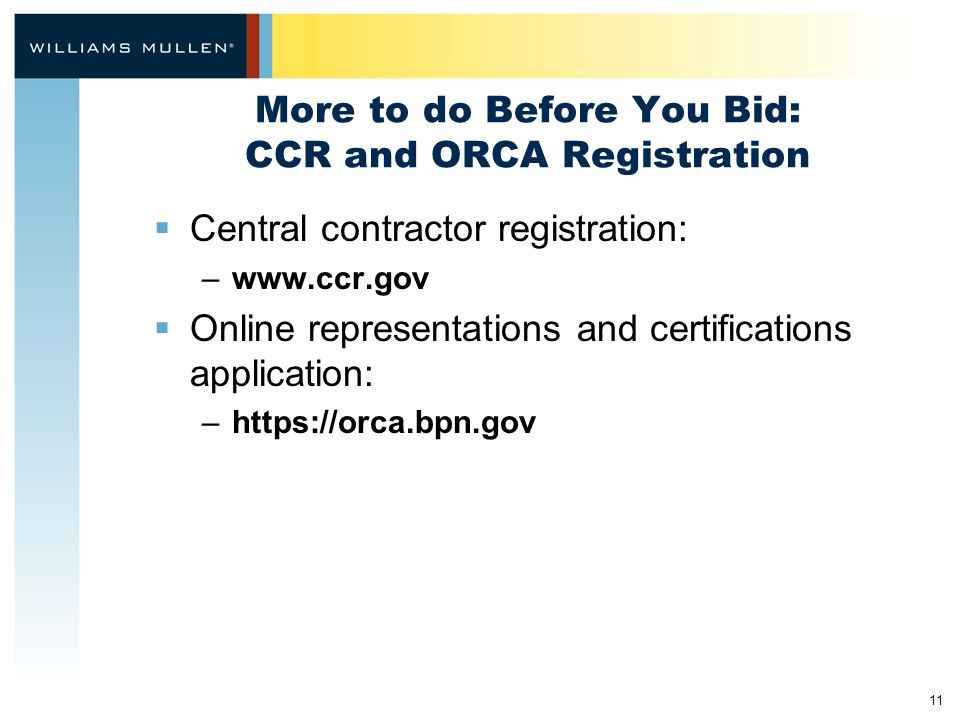 11 More to do Before You Bid: CCR and ORCA Registration  Central contractor registration: –www.ccr.gov  Online representations and certifications ap