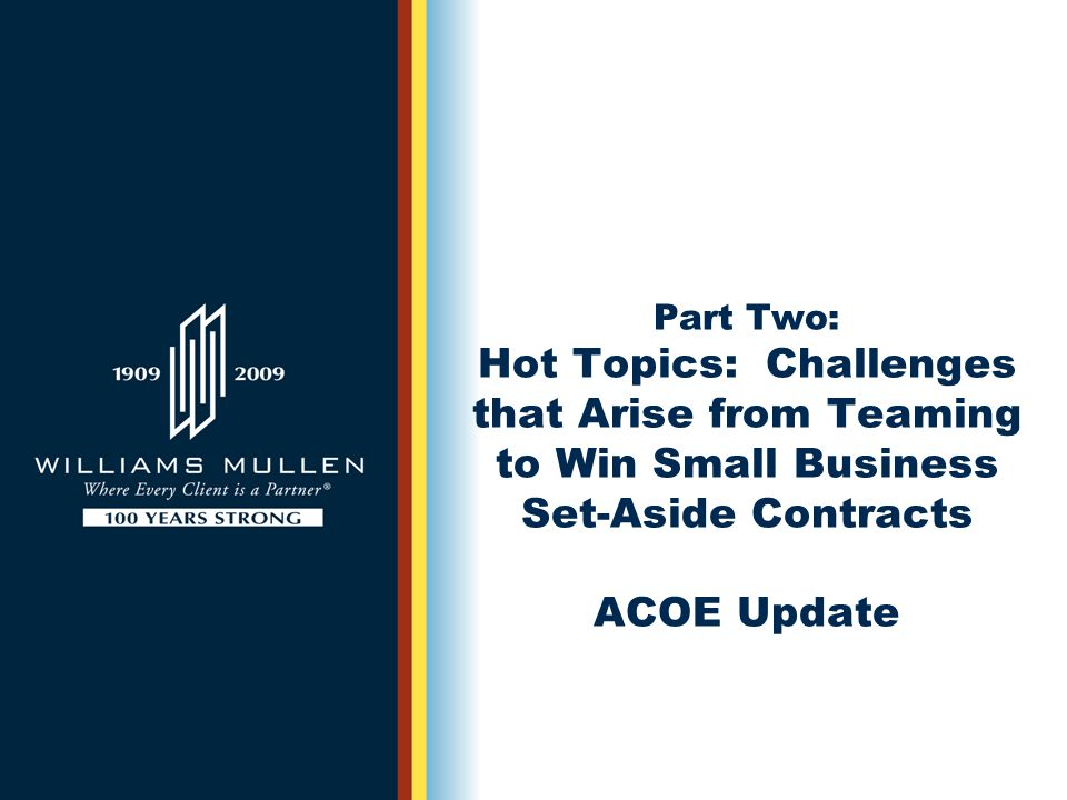 Part Two: Hot Topics: Challenges that Arise from Teaming to Win Small Business Set-Aside Contracts ACOE Update