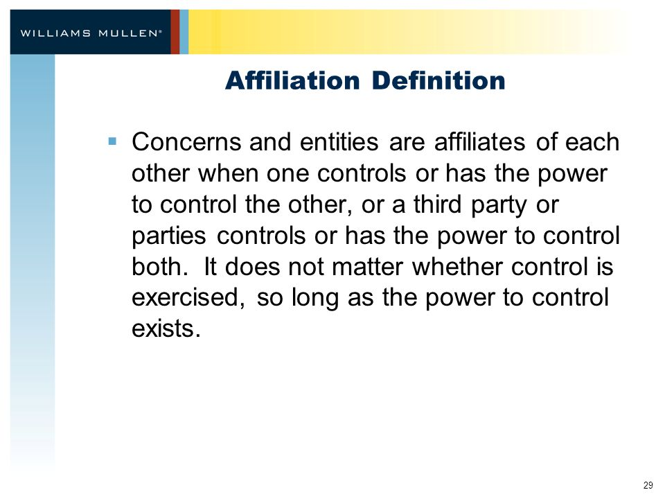 29 Affiliation Definition  Concerns and entities are affiliates of each other when one controls or has the power to control the other, or a third par