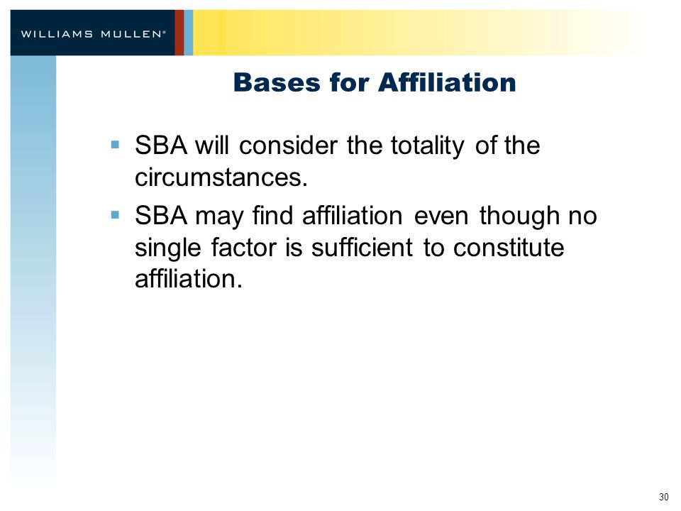 30 Bases for Affiliation  SBA will consider the totality of the circumstances.