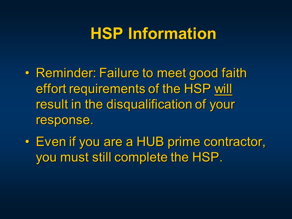 Reminder: Failure to meet good faith effort requirements of the HSP will result in the disqualification of your response.Reminder: Failure to meet good faith effort requirements of the HSP will result in the disqualification of your response.
