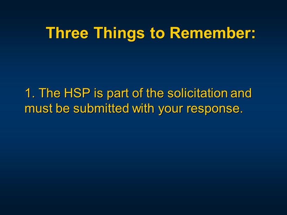 1. The HSP is part of the solicitation and must be submitted with your response.