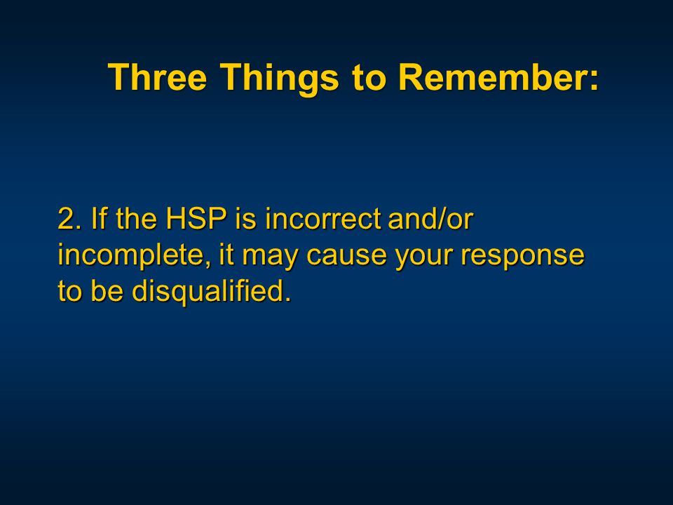 2. If the HSP is incorrect and/or incomplete, it may cause your response to be disqualified.