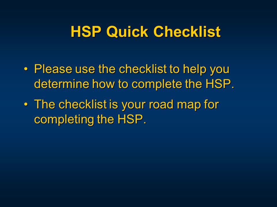 Please use the checklist to help you determine how to complete the HSP.Please use the checklist to help you determine how to complete the HSP.