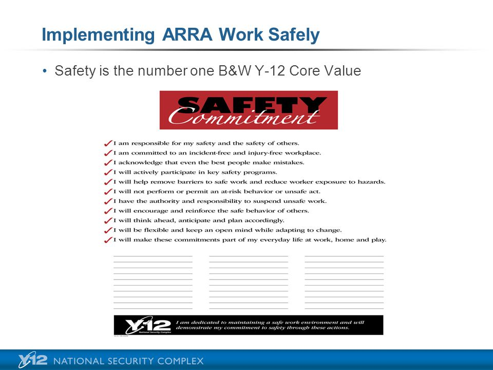 Implementing ARRA Work Safely Safety is the number one B&W Y-12 Core Value