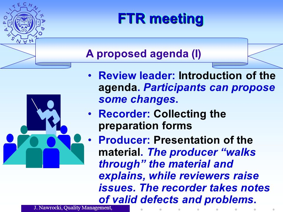 J. Nawrocki, Quality Management, Lecture 7 FTR meeting A proposed agenda (I) Review leader: Introduction of the agenda. Participants can propose some