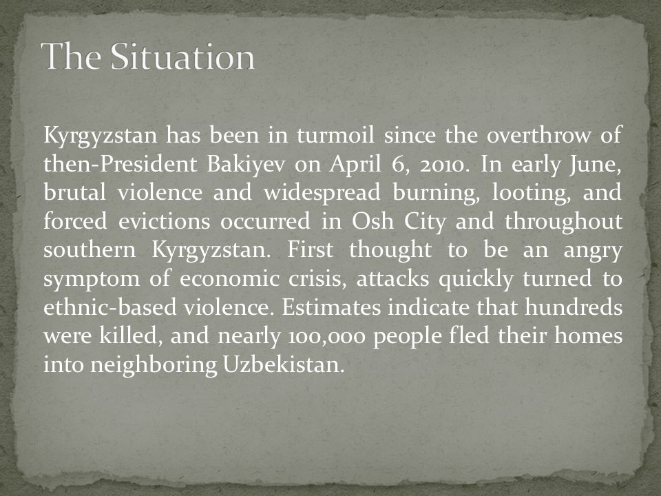 Kyrgyzstan has been in turmoil since the overthrow of then-President Bakiyev on April 6, 2010.