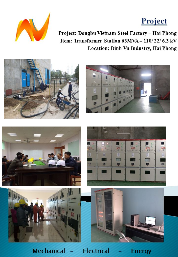 Project: Dongbu Vietnam Steel Factory – Hai Phong Item: Transformer Station 63MVA – 110/ 22/ 6.3 kV Location: Dinh Vu Industry, Hai Phong Mechanical - Electrical - Energy
