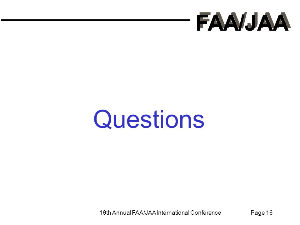 FAA/JAA 19th Annual FAA/JAA International Conference Page 16 Questions