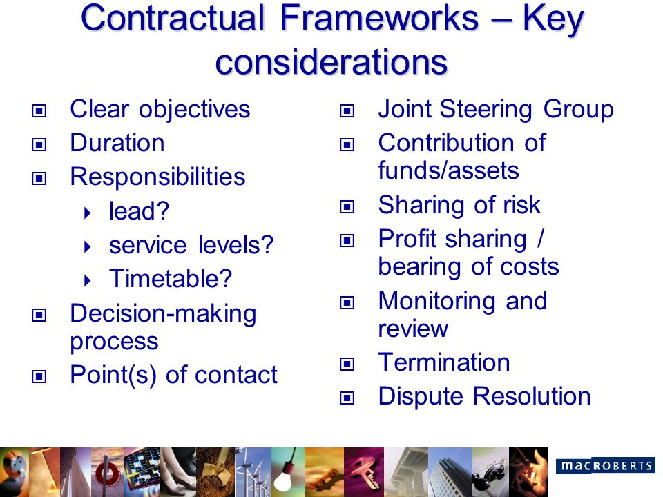Contractual Frameworks – Key considerations Clear objectives Duration Responsibilities  lead?  service levels?  Timetable? Decision-making process