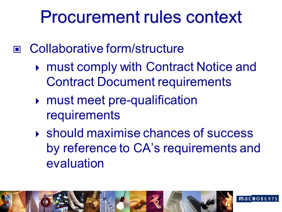 Procurement rules context Collaborative form/structure  must comply with Contract Notice and Contract Document requirements  must meet pre-qualifica