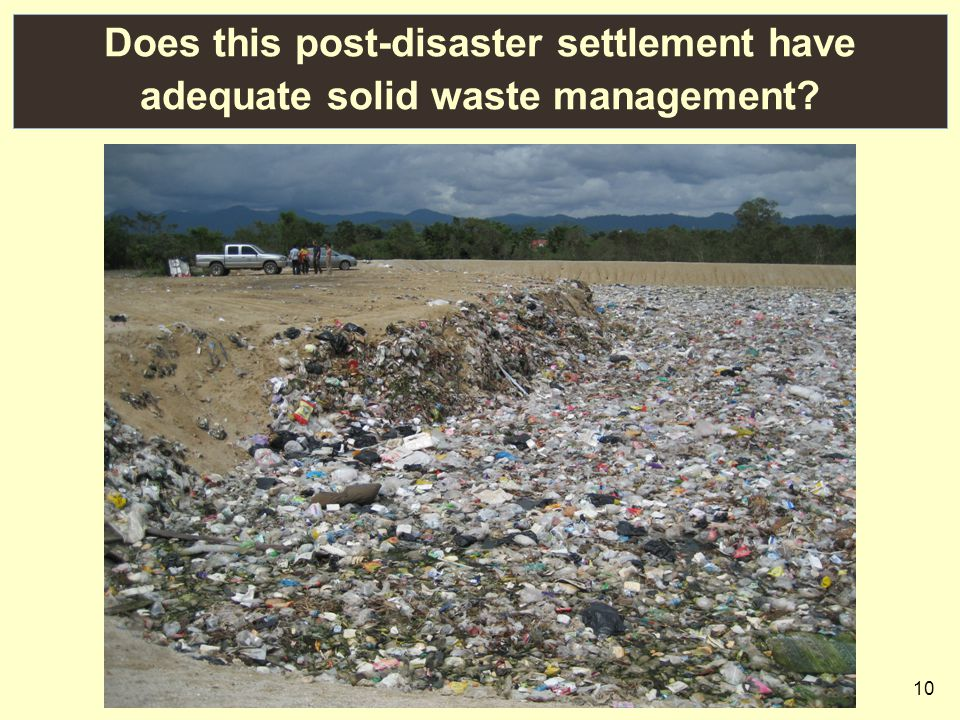 10 Does this post-disaster settlement have adequate solid waste management?