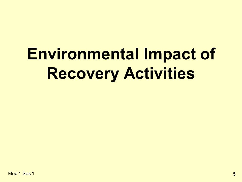 5 Mod 1 Ses 1 Environmental Impact of Recovery Activities