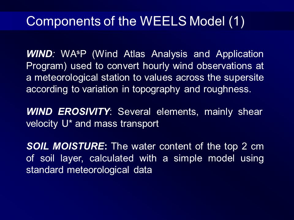 WIND: WA s P (Wind Atlas Analysis and Application Program) used to convert hourly wind observations at a meteorological station to values across the supersite according to variation in topography and roughness.