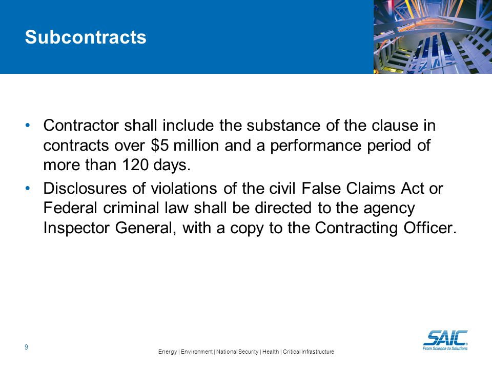 Energy | Environment | National Security | Health | Critical Infrastructure Subcontracts Contractor shall include the substance of the clause in contracts over $5 million and a performance period of more than 120 days.