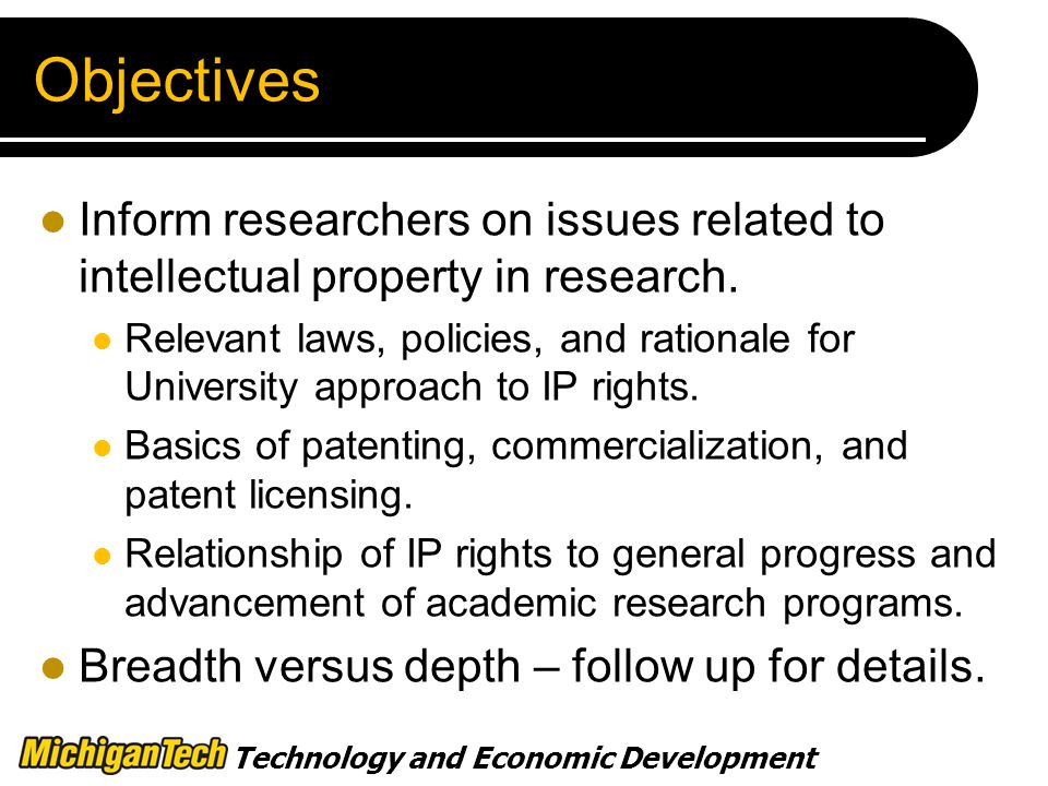 Technology and Economic Development Objectives Inform researchers on issues related to intellectual property in research.