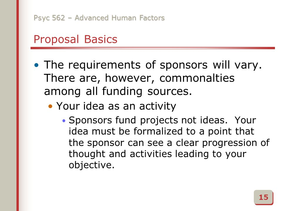 Psyc 562 – Advanced Human Factors Proposal Basics The requirements of sponsors will vary.