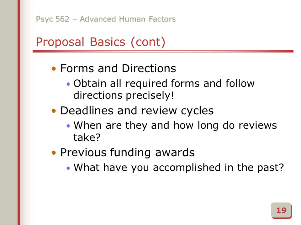 Psyc 562 – Advanced Human Factors Proposal Basics (cont) Forms and Directions Obtain all required forms and follow directions precisely.
