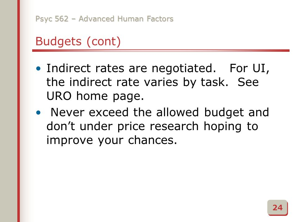 Psyc 562 – Advanced Human Factors Budgets (cont) Indirect rates are negotiated.