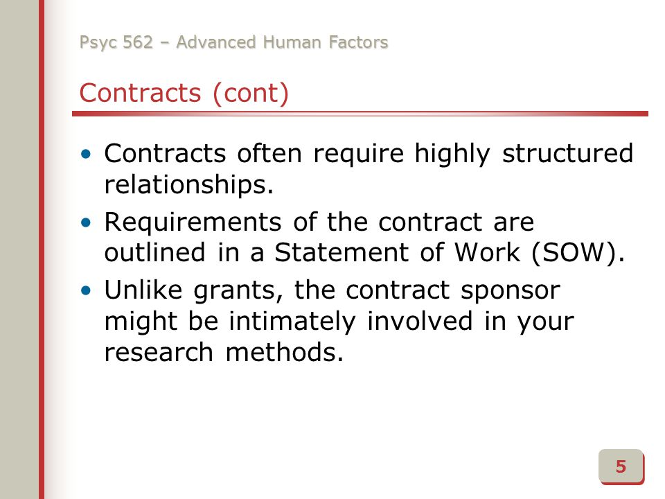 Psyc 562 – Advanced Human Factors Contracts (cont) Contracts often require highly structured relationships.