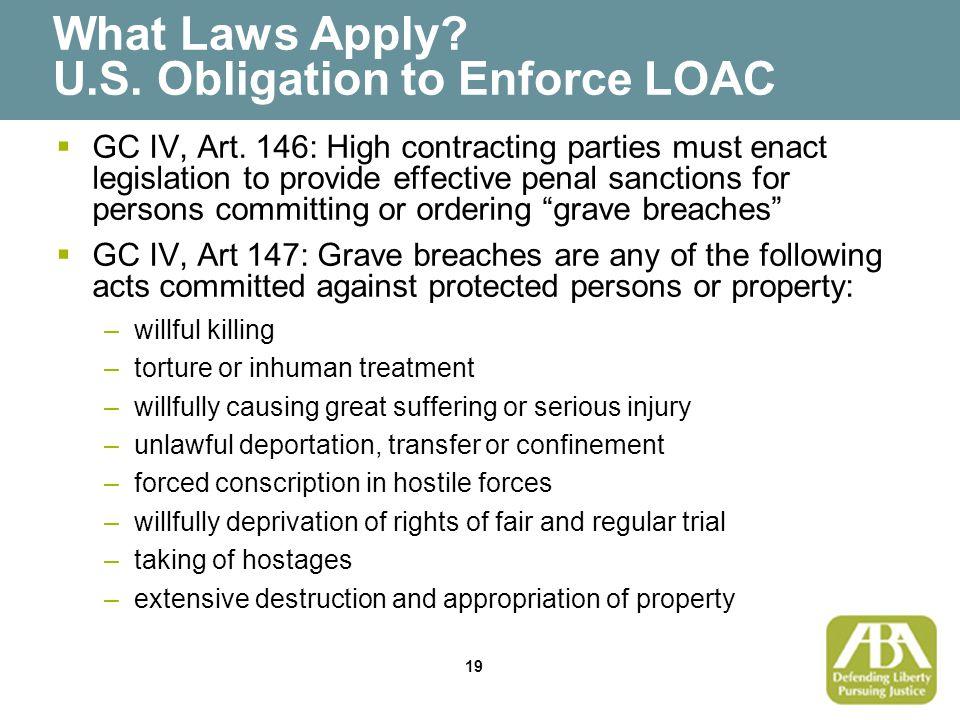 19 What Laws Apply. U.S. Obligation to Enforce LOAC  GC IV, Art.
