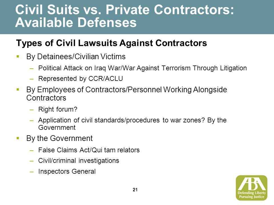 21 Civil Suits vs. Private Contractors: Available Defenses Types of Civil Lawsuits Against Contractors  By Detainees/Civilian Victims –Political Atta
