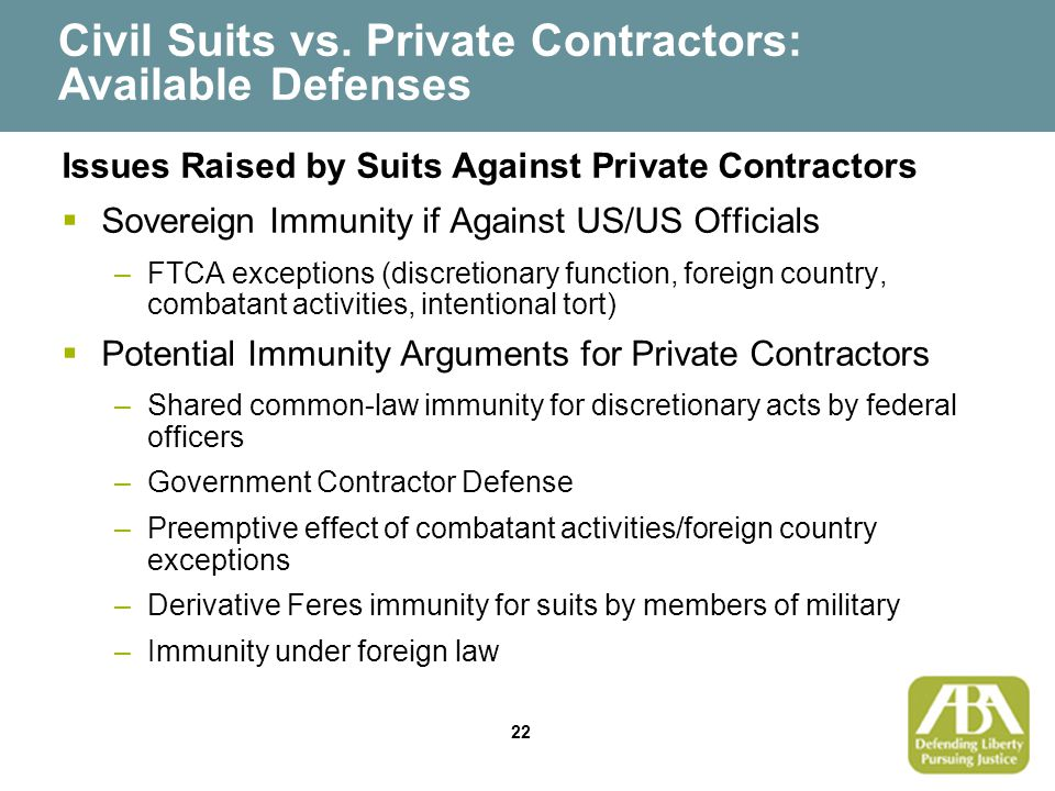 22 Civil Suits vs. Private Contractors: Available Defenses Issues Raised by Suits Against Private Contractors  Sovereign Immunity if Against US/US Of