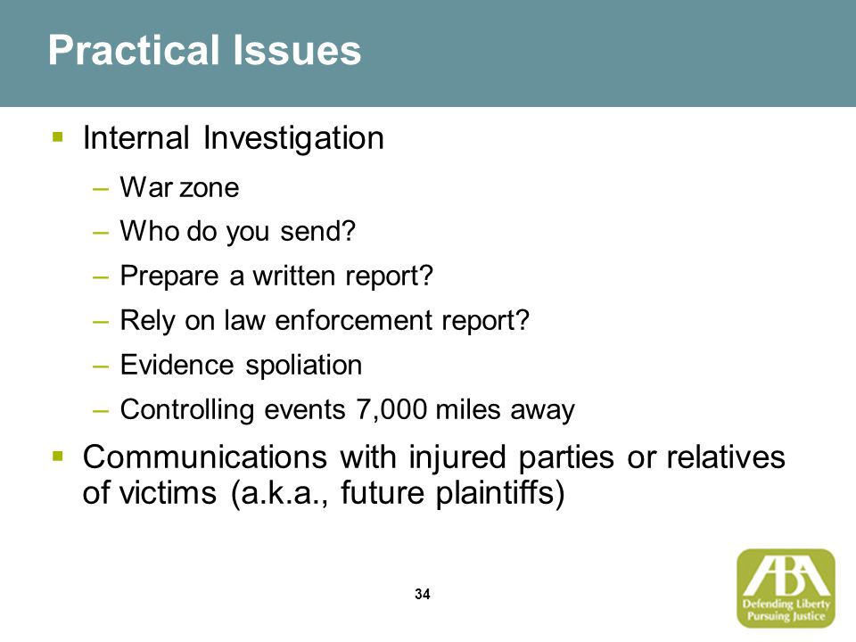 34 Practical Issues  Internal Investigation –War zone –Who do you send.