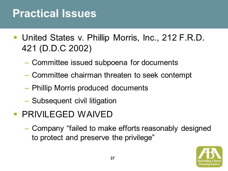 37 Practical Issues  United States v. Phillip Morris, Inc., 212 F.R.D.
