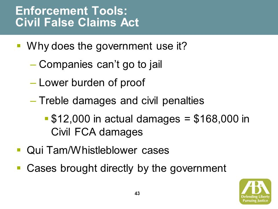 43 Enforcement Tools: Civil False Claims Act  Why does the government use it.