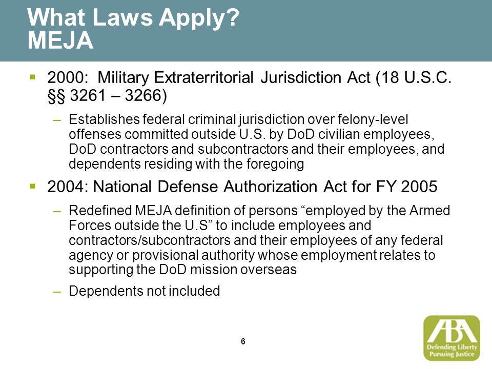 6 What Laws Apply. MEJA  2000: Military Extraterritorial Jurisdiction Act (18 U.S.C.