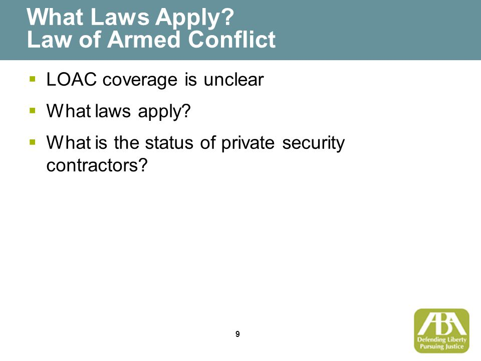 9 What Laws Apply. Law of Armed Conflict  LOAC coverage is unclear  What laws apply.