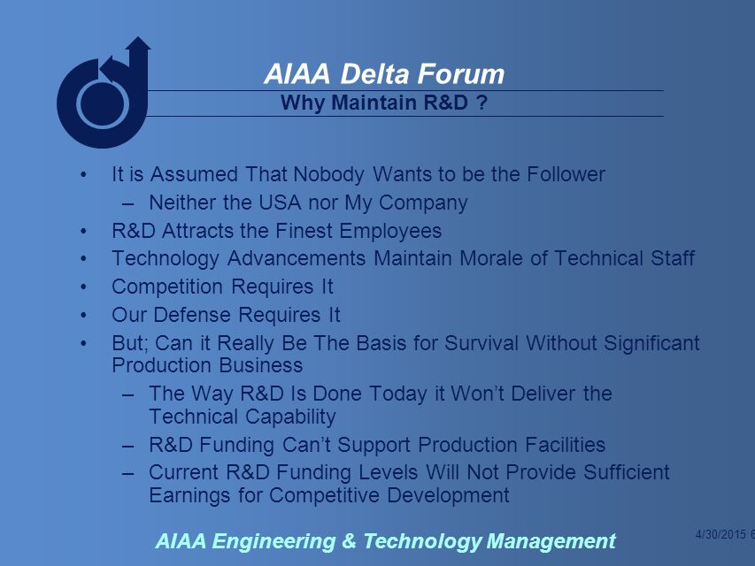 4/30/2015 6 AIAA Delta Forum AIAA Engineering & Technology Management Why Maintain R&D .