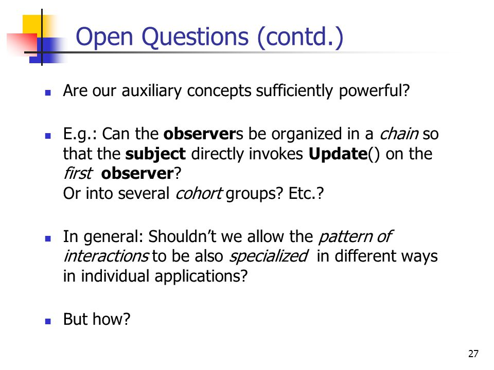 27 Open Questions (contd.) Are our auxiliary concepts sufficiently powerful.