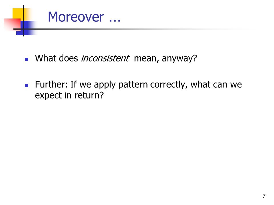 7 Moreover... What does inconsistent mean, anyway.