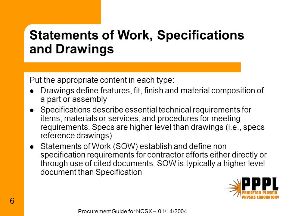 Procurement Guide for NCSX – 01/14/2004 6 Statements of Work, Specifications and Drawings Put the appropriate content in each type: Drawings define fe