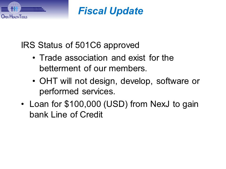 Fiscal Update IRS Status of 501C6 approved Trade association and exist for the betterment of our members.