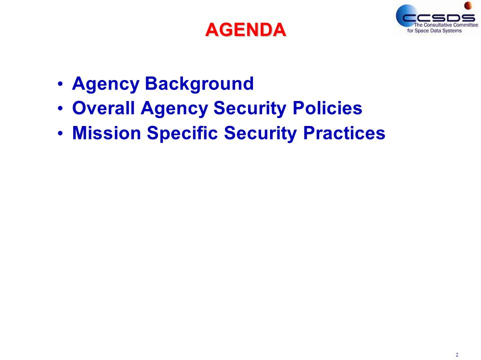 2 AGENDA Agency Background Overall Agency Security Policies Mission Specific Security Practices