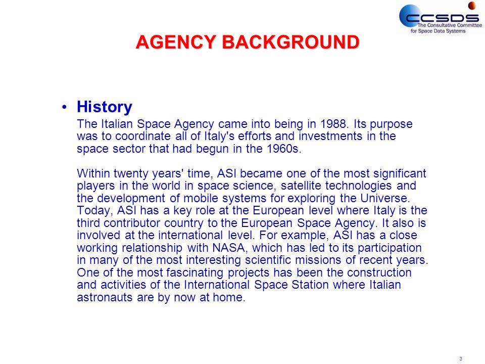 3 AGENCY BACKGROUND History The Italian Space Agency came into being in 1988.