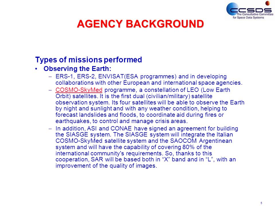 5 AGENCY BACKGROUND Types of missions performed Observing the Earth: – ERS-1, ERS-2, ENVISAT(ESA programmes) and in developing collaborations with other European and international space agencies.