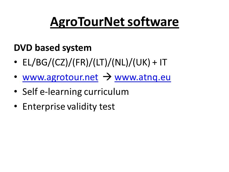 AgroTourNet software DVD based system EL/BG/(CZ)/(FR)/(LT)/(NL)/(UK) + IT www.agrotour.net  www.atnq.eu www.agrotour.netwww.atnq.eu Self e-learning curriculum Enterprise validity test
