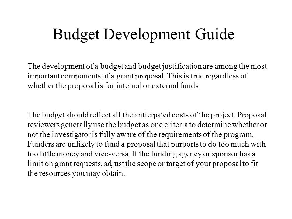 The development of a budget and budget justification are among the most important components of a grant proposal. This is true regardless of whether t